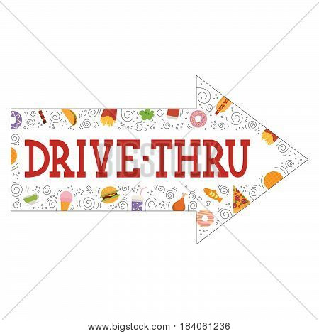 Signboard indicating Drive Thru, isolated on white background. Vector illustration. The font is hand-drawn in the style of lettering. The arrow is filled with a variety of images of fast food: burger, tacos, hot dog, french fries, ice- cream, donuts, waff