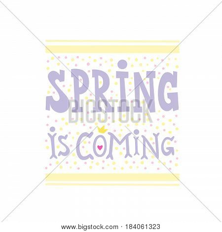 Hand drawn lettering spring poster. Inspiring Creative Motivation Quote - Spring is coming. This illustration can be used as a poster, print, greeting card, t-shirt, design. Vector illustration.