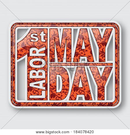 1 May. Happy Labor Day.Vector illustration on white background.Labor Day logo Poster banner brochure or flyer design.Design elements in 3D style