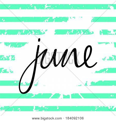 Month June. Hand drawn inscription lettering style. Calligraphy on a white background with blue stripes. Design element for calendar greeting cards etc.