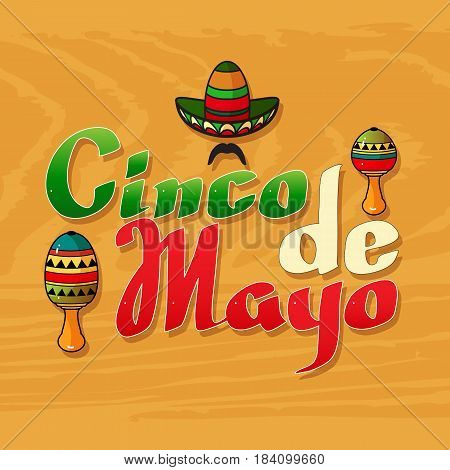Vector illustration of Cinco ge Mayo Day.  Cartoon  Sombrero, moustache, maraca and handwritten words on yellow wooden background.  5 May greeting card.