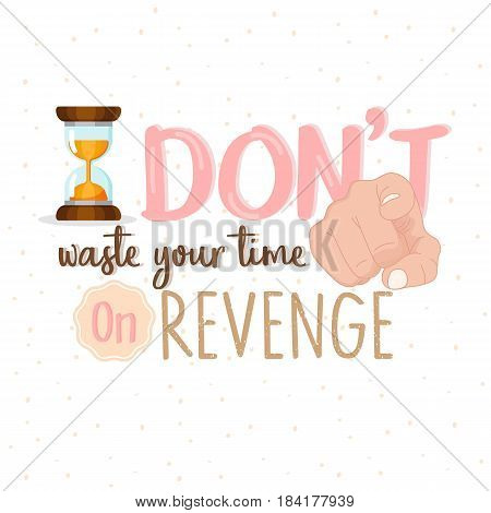 Stop Wasting Your Time on revenge or stop hate motivational quote text vector