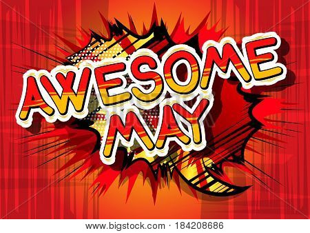 Awesome May - Comic book style word on abstract background.