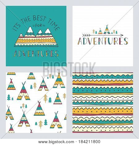 Set of stylish outdoor cards template. It is the best time for adventure. Hand drawn lettering phrase with mountain silhouette, seamless backgrounds and ethnic elements: wigwams, trees and arrow. Vector collection.