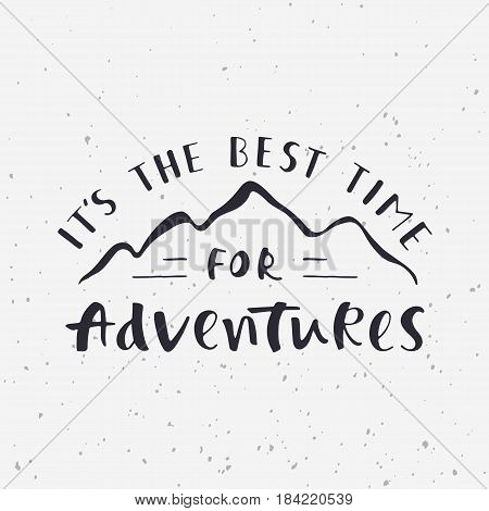 It's the best time for adventures. Handwritten lettering for cards, posters and t-shirts. Outdoor vector illustration with quote and mountain silhouette.