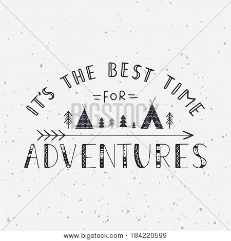 It's the best time for adventures. Handwritten lettering for cards, posters and t-shirts. Outdoor vector illustration with wigwams, trees and arrow.
