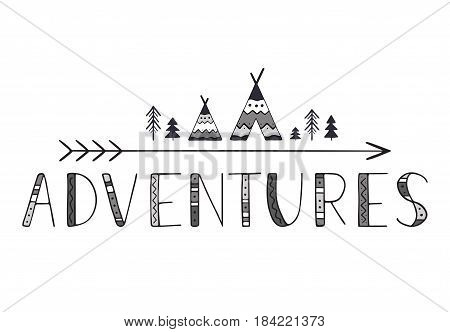 Adventures. Handwritten lettering for cards, posters and t-shirts. Outdoor vector illustration with wigwams, trees and arrow in decorative hand drawn style.