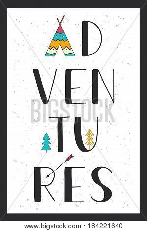Adventures. Hand drawn lettering on white with wigwam, trees and arrow. Vertical vector poster.