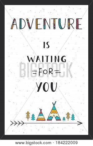 Phrase Adventure is waiting for you. Hand drawn lettering on white with wigwams, trees and arrow. Vertical vector poster.