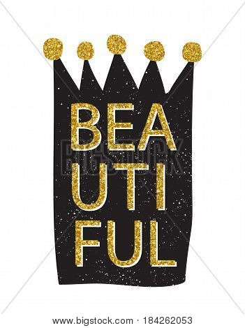 Lettering - Beautiful. Hand drawn crown with gold tinsel. Vector illustration for t-shirt and other uses