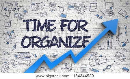 Time For Organize Drawn on White Wall. Illustration with Doodle Design Icons. White Wall with Time For Organize Inscription and Blue Arrow. Business Concept.