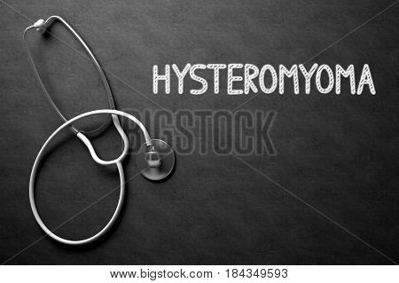 Medical Concept: Hysteromyoma - Text on Black Chalkboard with White Stethoscope. Medical Concept: Hysteromyoma Handwritten on Black Chalkboard. 3D Rendering.