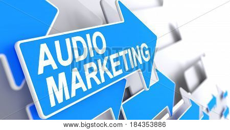 Audio Marketing - Blue Pointer with a Text Indicates the Direction of Movement. Audio Marketing, Inscription on Blue Arrow. 3D Render.