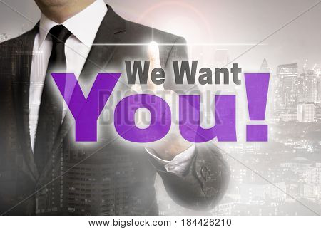 We Want You Is Shown By Businessman Concept