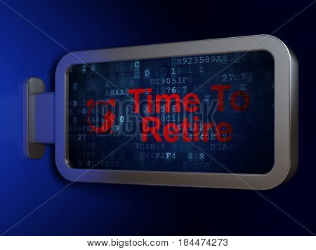 Timeline concept: Time To Retire and Alarm Clock on advertising billboard background, 3D rendering