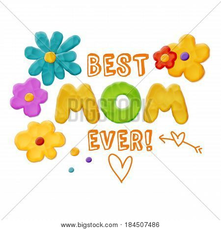 Best Mom Ever Layout Design with Handmade Clay Flowers. Card Invitation or Greeting Template