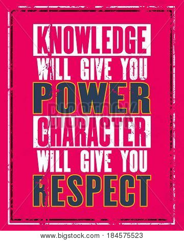 Inspiring motivation quote with text Knowledge Will Give You Power Character Will Give You Respect. Vector typography poster concept. Distressed old metal sign texture.