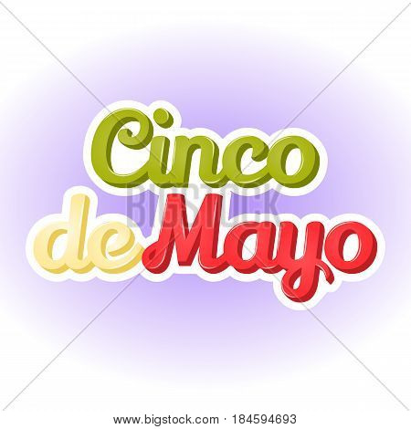 Colorful abstract background with Cinco De Mayo lettering on blue background. Poster, sticker or symbol in simple cartoon style for Mexican national holiday. Vector illustration. Holiday Collection.