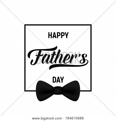 Happy Father's Day card. Trendy lettering and black bow tie