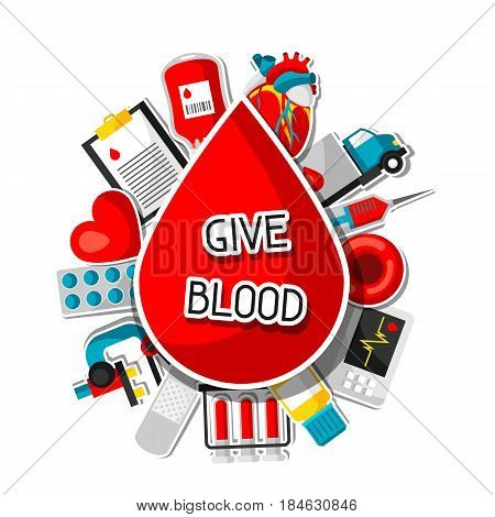 Give blood. Background with blood donation items. Medical and health care sticker objects.