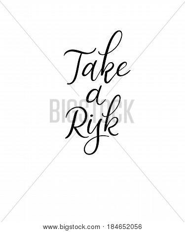 Take a risk hand lettering inscription. Modern brush calligraphy. Handwritten phrase for greeting card. Vector illustration