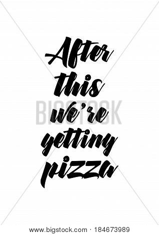 Calligraphy Inspirational quote about Pizza. Pizza Quote. After this we're getting pizza.
