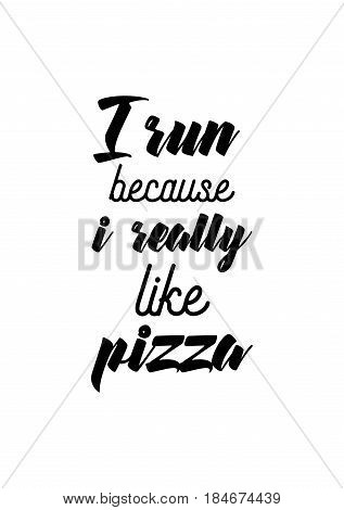 Calligraphy Inspirational quote about Pizza. Pizza Quote. I run because i really like pizza.