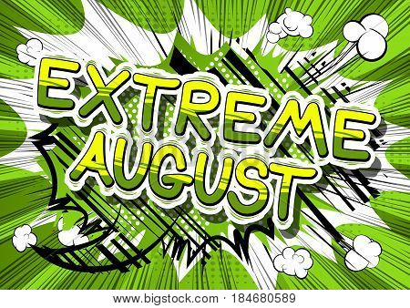 Extreme August - Comic book style word on abstract background.