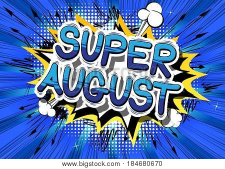 Super August - Comic book style word on abstract background.
