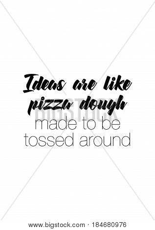 Calligraphy Inspirational quote about Pizza. Pizza Quote. Ideas are like pizza dough, made to be tossed around.