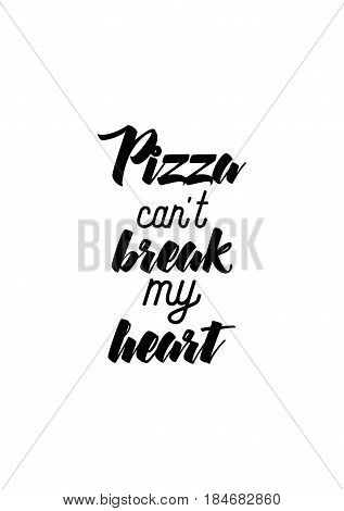 Calligraphy Inspirational quote about Pizza. Pizza Quote. Pizza can't break my heart.