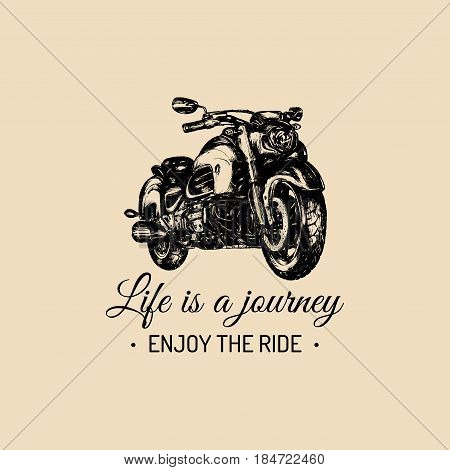 Life is a journey enjoy the ride inspirational poster. Vector hand drawn motorcycle for MC sign, label. Vintage detailed bike illustration for custom, chopper garage logo.