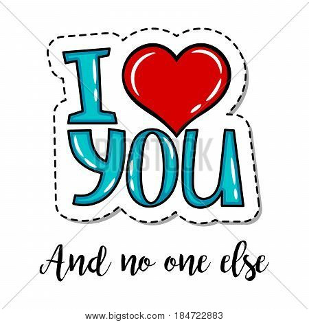 Fashion patch element with quote, I love you and no one else. Vector illustration