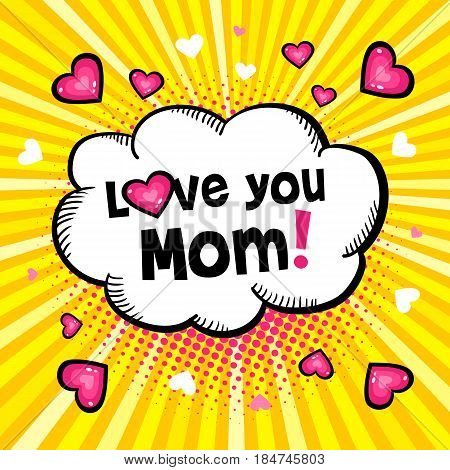 Love you Mom! Hand-drawn speech bubble with halftone lettering and hearts. Vector background in pop art retro comic style.