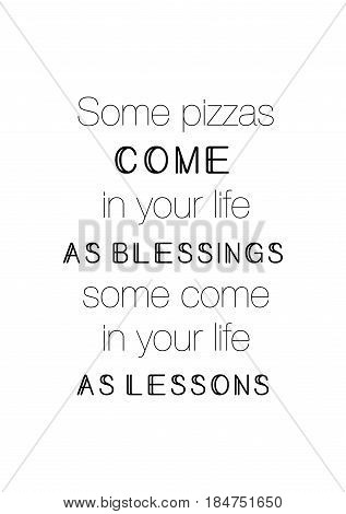 Calligraphy Inspirational quote about Pizza. Pizza Quote. Some pizzas come in your life as blessings, some come in your life as lessons.