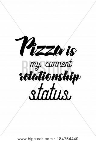 Calligraphy Inspirational quote about Pizza. Pizza Quote. Pizza is my current relationship status.