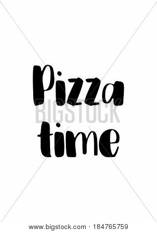 Calligraphy Inspirational quote about Pizza. Pizza Quote. Pizza time.