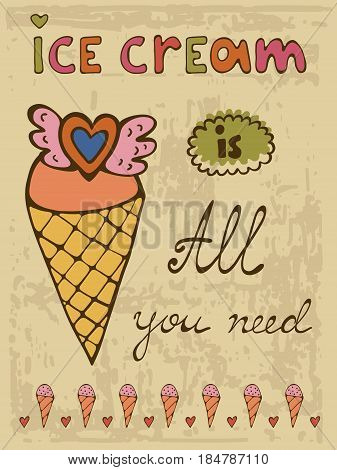 Ice cream is all you need. Hand drawn illustration and calligraphy poster. Illustration in vector format
