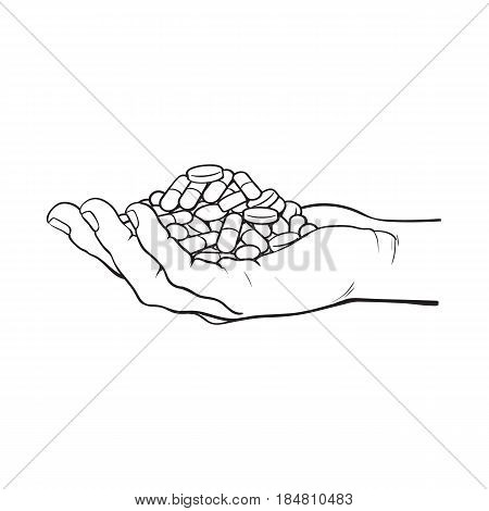 Side view hand holding pile, handful of pills, tablets, medicine, black and white sketch style vector illustration on white background. Drawing of hand holding many pills, medicine in open palm, side view