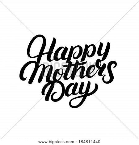 Happy Mother's Day hand written lettering. Modern brush calligraphy for greeting card, poster, photo overlay. Mothers Day design. Inspirational quote. Vector illustration.