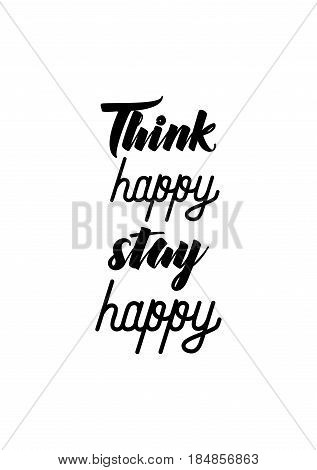 Lettering quotes motivation about life quote. Calligraphy Inspirational quote. Think happy, stay happy.