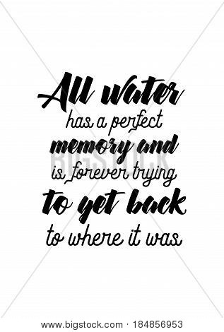 Lettering quotes motivation about life quote. Calligraphy Inspirational quote. All water has a perfect memory and is forever trying to get back to where it was.