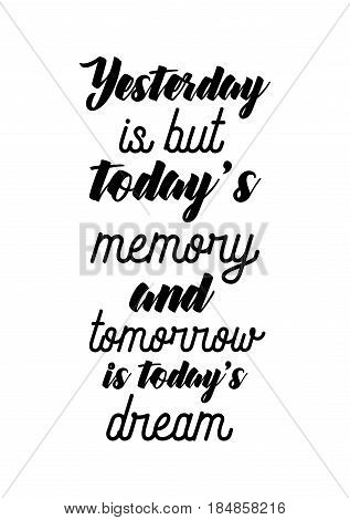 Lettering quotes motivation about life quote. Calligraphy Inspirational quote. Yesterday is but today's memory, and tomorrow is today's dream.