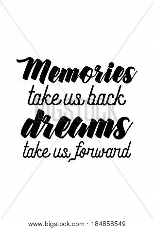 Lettering quotes motivation about life quote. Calligraphy Inspirational quote. Memories take us back dreams take us forward.