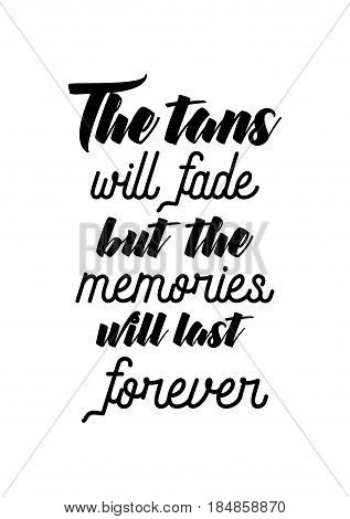 Lettering quotes motivation about life quote. Calligraphy Inspirational quote. The tans will fade but the memories will last forever.
