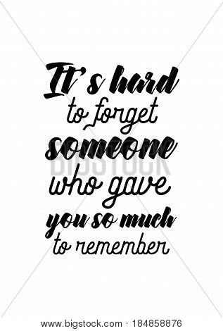 Lettering quotes motivation about life quote. Calligraphy Inspirational quote. It's hard to forget someone who gave you so much to remember.