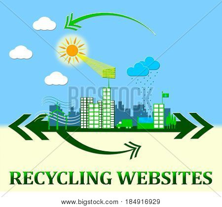 Recycling Websites Showing Recycle Sites 3D Illustration