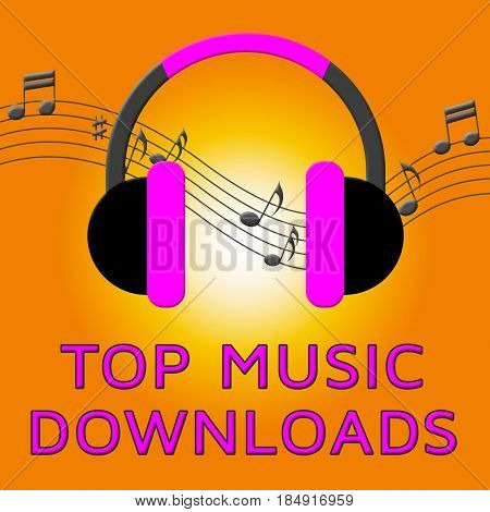 Top Music Downloads Means Downloading Files 3D Illustration
