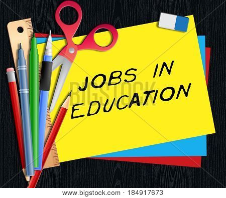 Jobs In Education Shows Teaching Career 3D Illustration