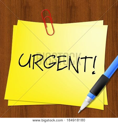Urgent Note Shows Immediate Priority 3D Illustration